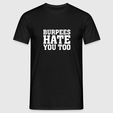 Burpees Hate You Too - Männer T-Shirt