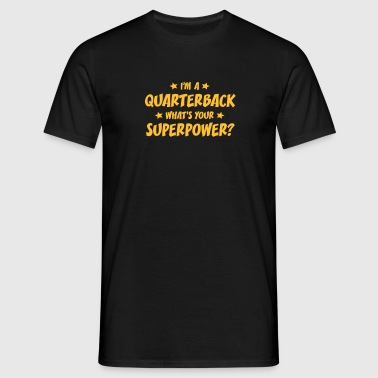 im a quarterback whats your superpower - T-shirt Homme