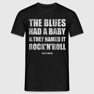 the blues had a baby and  - Männer T-Shirt