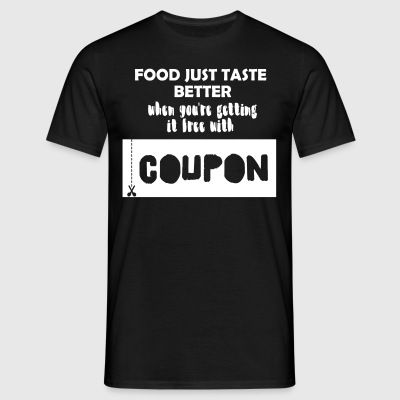 Couponing/Geschenke: Food just taste better ... - Männer T-Shirt
