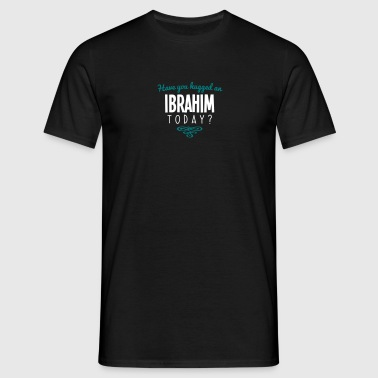 have you hugged an ibrahim name today - Men's T-Shirt