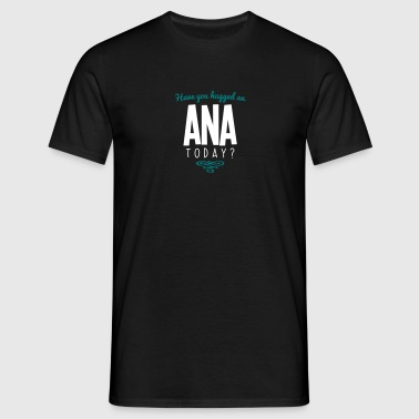 have you hugged an ana name today - Men's T-Shirt