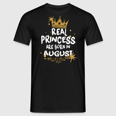 True Princesses are born in August! - Men's T-Shirt