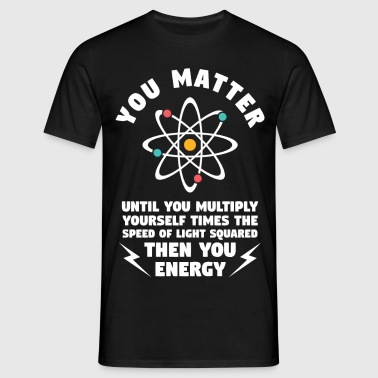 You Matter Unless You Multiply Yourself  - Men's T-Shirt