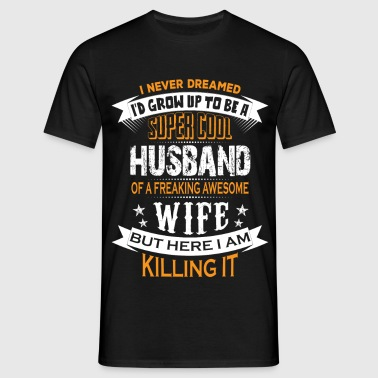 Super Cool Husband Of A Freaking Awesome Wife - Men's T-Shirt