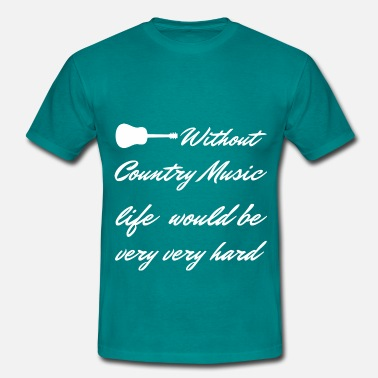 Countrymusic Without Country Music Geschenk - Männer T-Shirt
