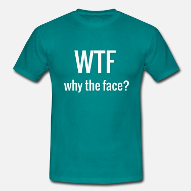 Phil WTF why the face ? / white - Männer T-Shirt