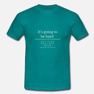 It s going to be hard - Mannen T-shirt