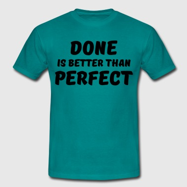 Done is better than perfect - Men's T-Shirt