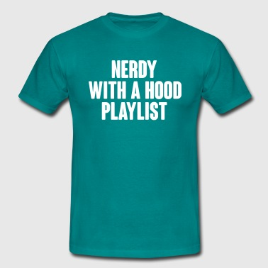 NERDY with a hood playlist - Mannen T-shirt