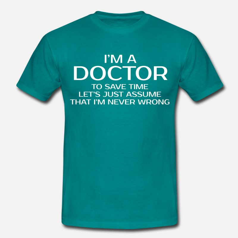 Wrong T-Shirts - I'M A DOCTOR NEVER WRONG - Men's T-Shirt diva blue
