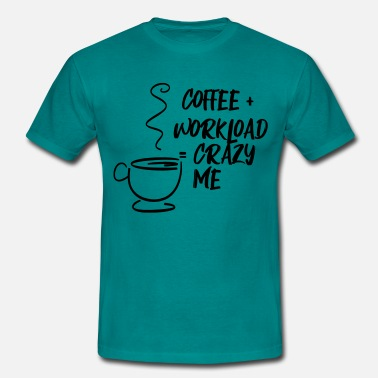 Workload Coffee Coffee Crazy me Merch - Men's T-Shirt