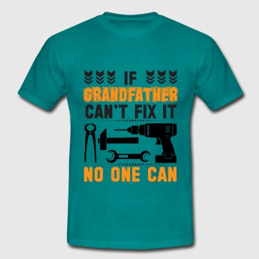 If Papa Cant Fix It No One Can IF GRANDFATHER CAN'T FIX IT THAN NO ONE CAN FIX IT - Men's T-Shirt