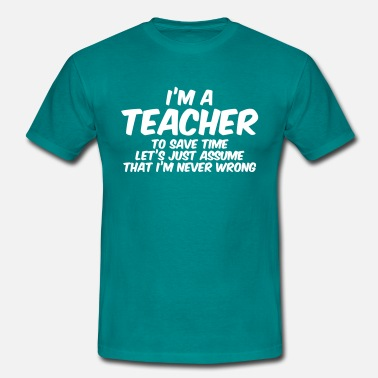 Teacher I'M A TEACHER NEVER WRONG - T-shirt Homme