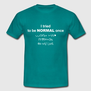 I tried to be normal once - Men's T-Shirt