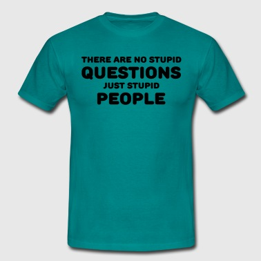 There are no stupid questions, just stupid people - Men's T-Shirt
