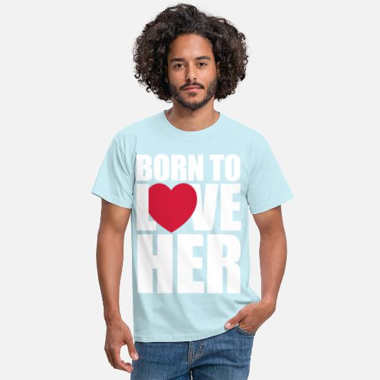 Couples T-Shirts - born_to_love_her - Men's T-Shirt sky