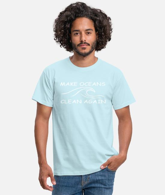 Clean Oceans T-Shirts - make oceans clean again w - Men's T-Shirt sky
