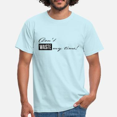 Don't waste my time - Männer T-Shirt