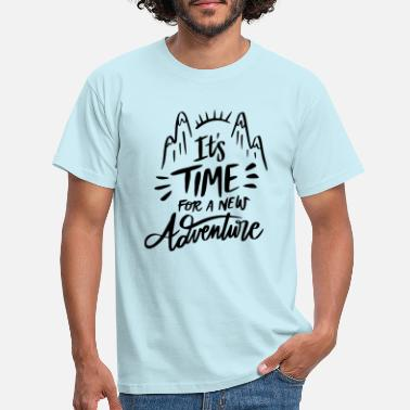 Adventure typography: it is time for new adventures - Men's T-Shirt