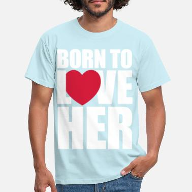 Couples born_to_love_her - Men's T-Shirt
