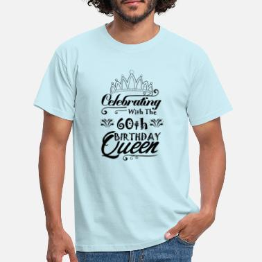 60th Birthday Celebrating With The 60th Birthday Queen - Men's T-Shirt