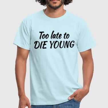Too late to die young - T-shirt herr