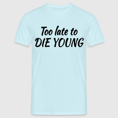 Too late to die young - Miesten t-paita