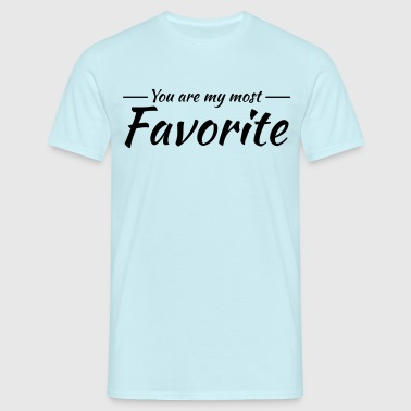 You are my most favorite - Camiseta hombre