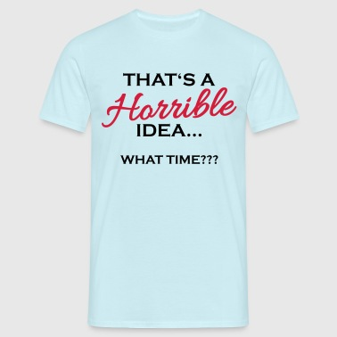 That's a horrible idea - Camiseta hombre