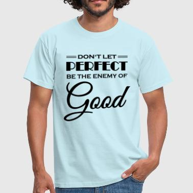 Don't let perfect be the enemy of good - T-shirt Homme