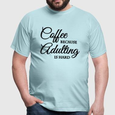 Coffee because adulting is hard - Men's T-Shirt