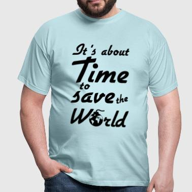 Time to save the World - Men's T-Shirt