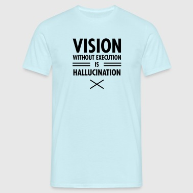 Vision Without Execution Is Hallucination - Mannen T-shirt