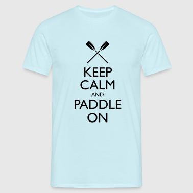 Keep calm and Paddle on - Männer T-Shirt