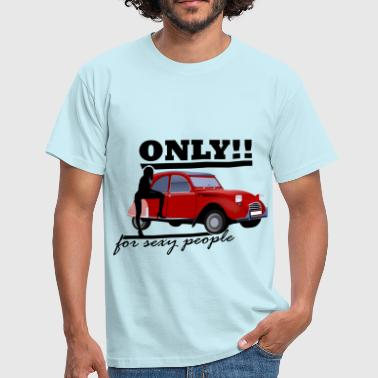 Only for sexy people by Claudia-Moda - Männer T-Shirt