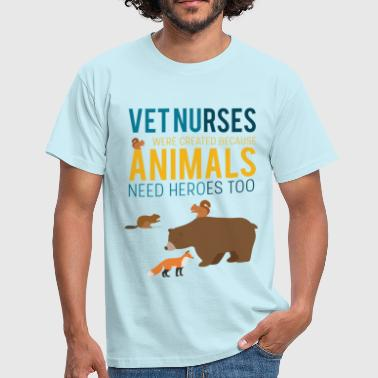 Vet nurses were created because animals need heroe - Men's T-Shirt