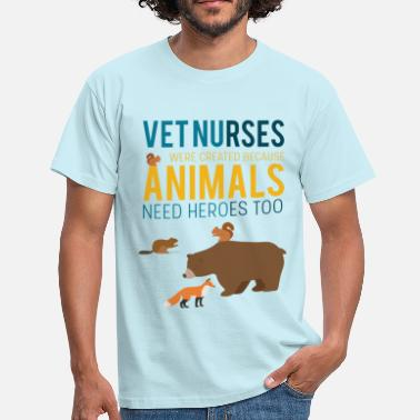 Vet Vet nurses were created because animals need heroe - Men's T-Shirt