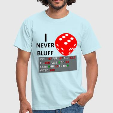 Bluff I Never Bluff - Men's T-Shirt