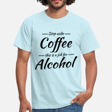 Step Step aside coffee - Mannen T-shirt