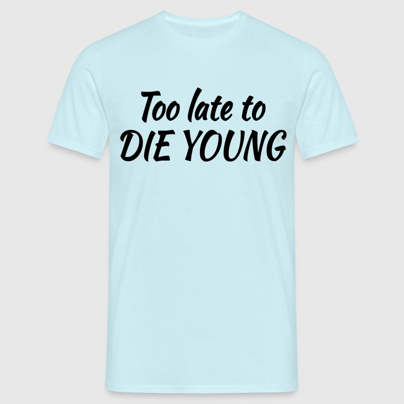 Too late to die young - T-shirt Homme