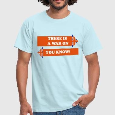 There Is A War On! - Men's T-Shirt