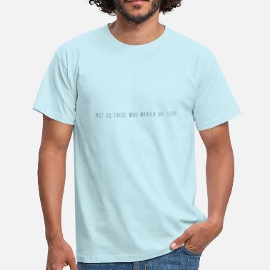 Not All Who Wander Are Lost Not All Those Who Wander Are Lost I Travel - Men's T-Shirt