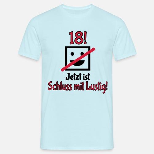 18 Geburtstag Schluss Mit Lustig Männer T Shirt Spreadshirt