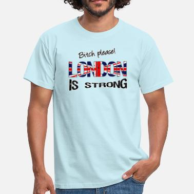 Bitch England London is strong - Men's T-Shirt