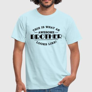 Awesome Brother Looks Like This is what an awesome brother looks like - Men's T-Shirt