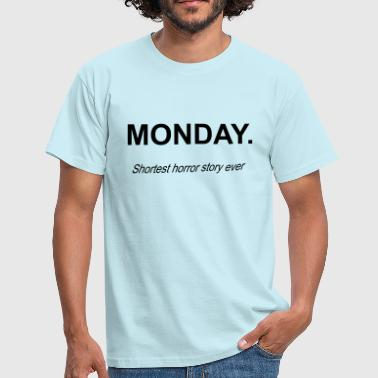 MONDAY - shortest horror story ever - Men's T-Shirt