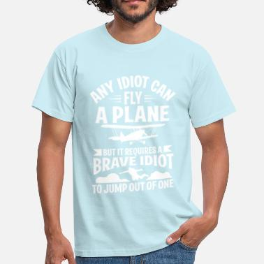 Avion Citation Any idiot can fly a plane, I jump out of them - T-shirt Homme
