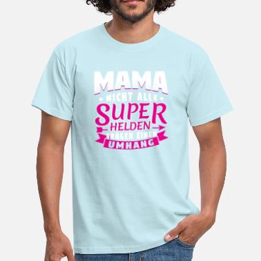 Not All Heroes Wear Capes MAMA - NOT ALL HEROES WEAR CAPE SUPER - Men's T-Shirt