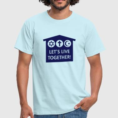 Let's Live Together! (Religion / Religions) - Men's T-Shirt